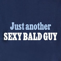 Just Another Sexy Bald Guy T-Shirts